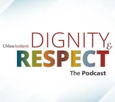UMass Dignity Respect Podcast